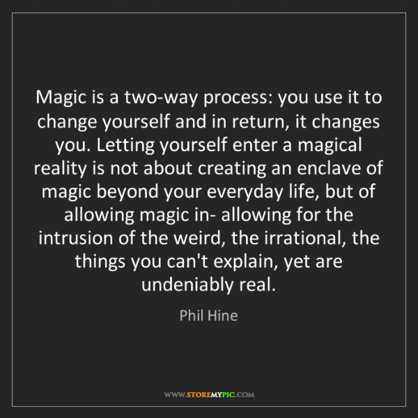 Phil Hine: Magic is a two-way process: you use it to change yourself...