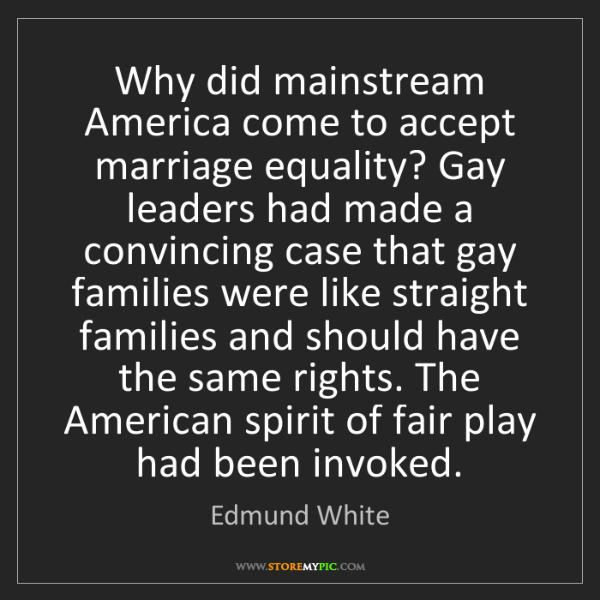 Edmund White: Why did mainstream America come to accept marriage equality?...