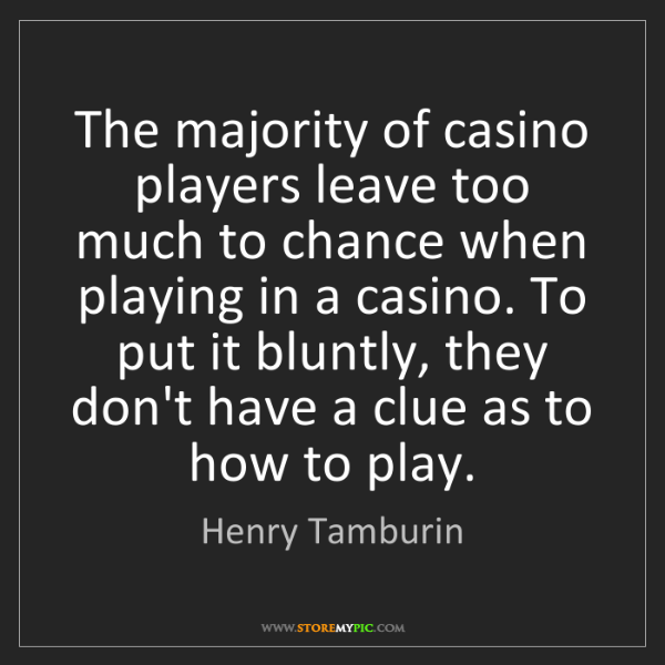 Henry Tamburin: The majority of casino players leave too much to chance...