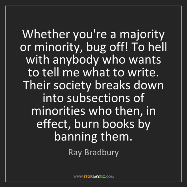 Ray Bradbury: Whether you're a majority or minority, bug off! To hell...
