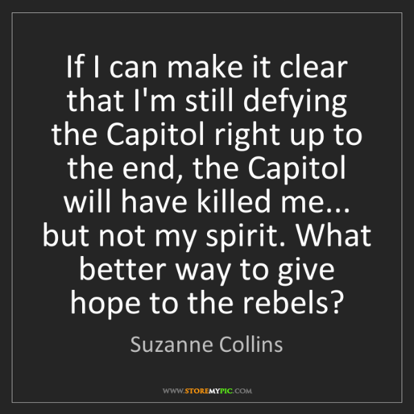 Suzanne Collins: If I can make it clear that I'm still defying the Capitol...
