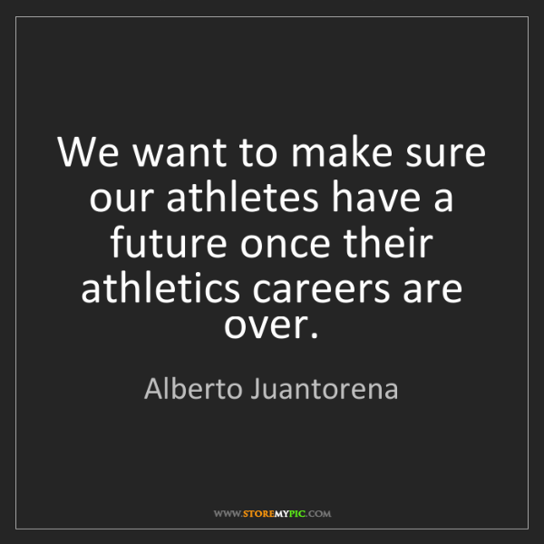 Alberto Juantorena: We want to make sure our athletes have a future once...