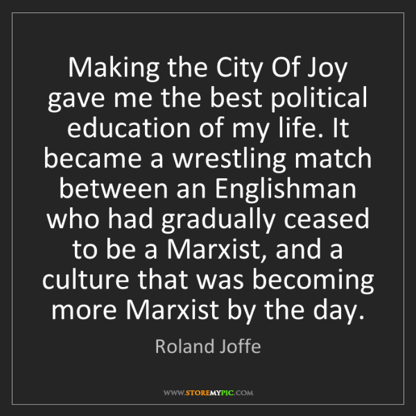 Roland Joffe: Making the City Of Joy gave me the best political education...