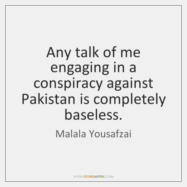 Any talk of me engaging in a conspiracy against Pakistan is completely ...