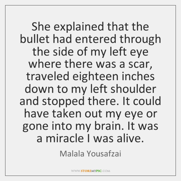 She explained that the bullet had entered through the side of my ...