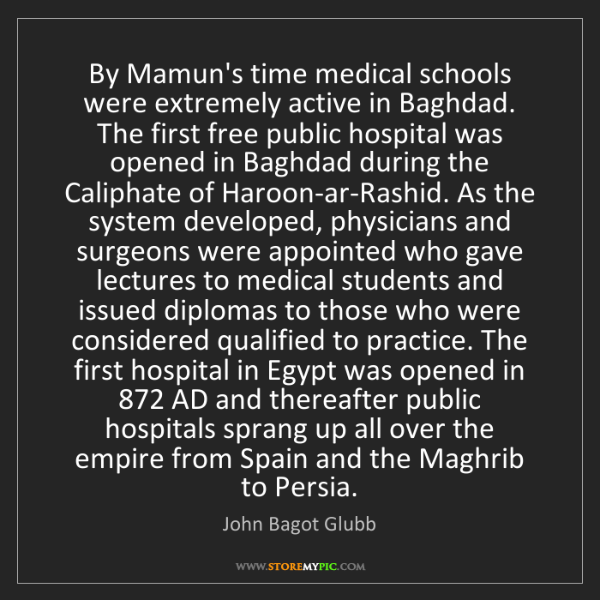 John Bagot Glubb: By Mamun's time medical schools were extremely active...