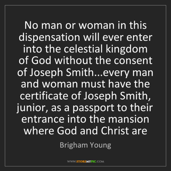 Brigham Young: No man or woman in this dispensation will ever enter...