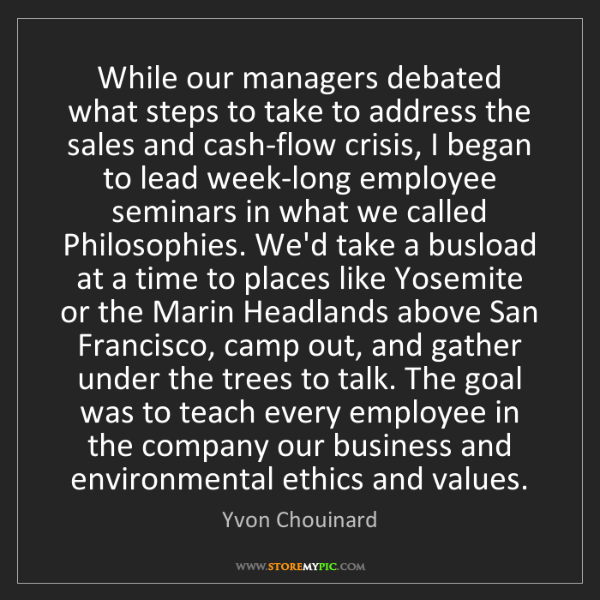 Yvon Chouinard: While our managers debated what steps to take to address...
