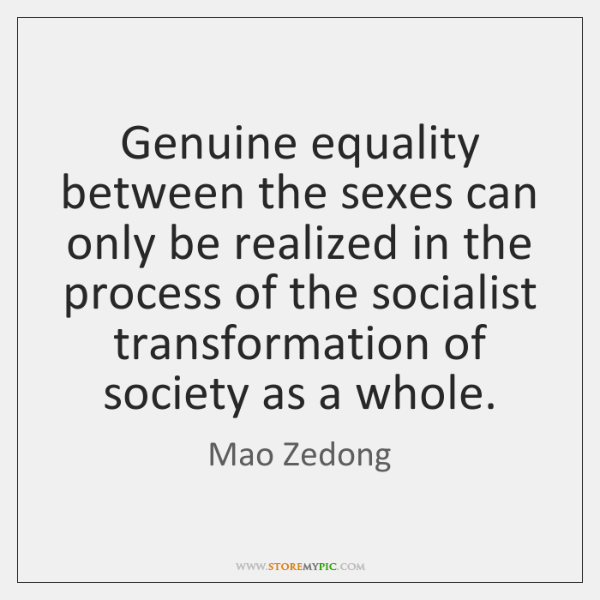 Genuine equality between the sexes can only be realized in the process ...