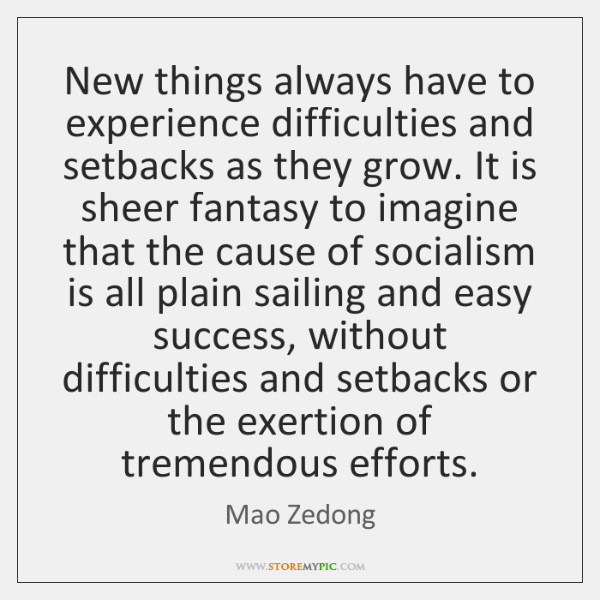 New things always have to experience difficulties and setbacks as they grow. ...