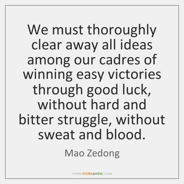 We must thoroughly clear away all ideas among our cadres of winning ...