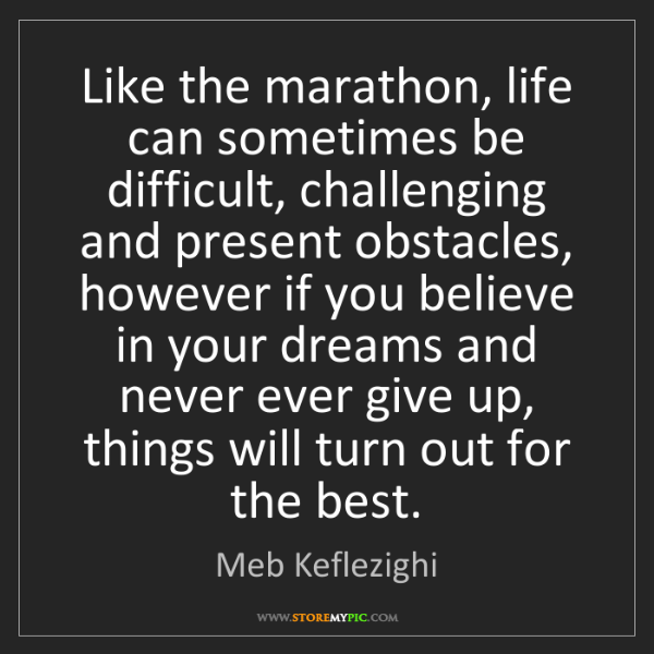 Meb Keflezighi: Like the marathon, life can sometimes be difficult, challenging...