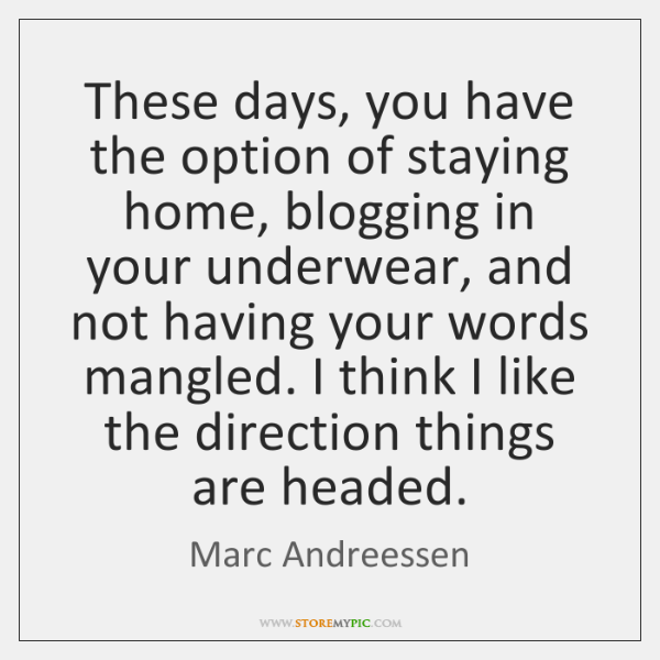 These days, you have the option of staying home, blogging in your ...