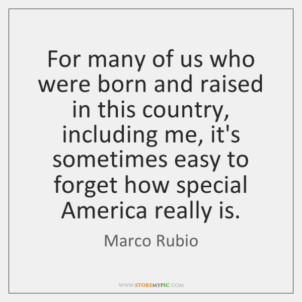 For many of us who were born and raised in this country, ...