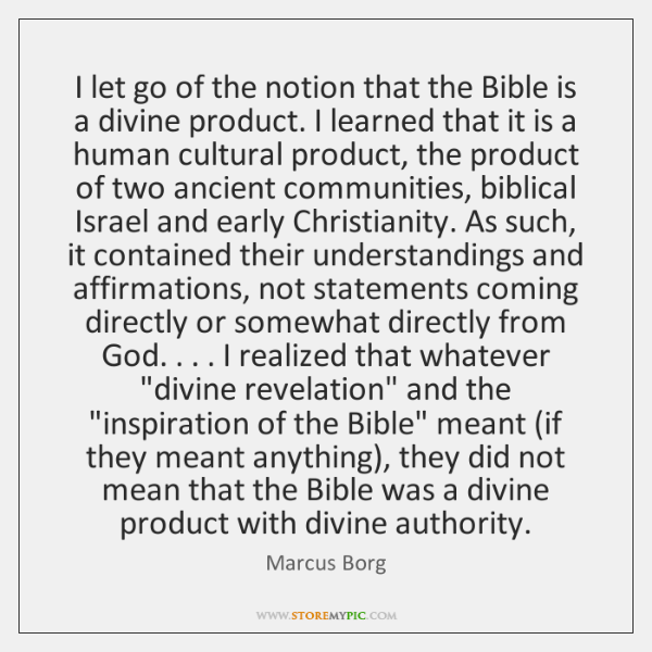 I let go of the notion that the Bible is a divine ...