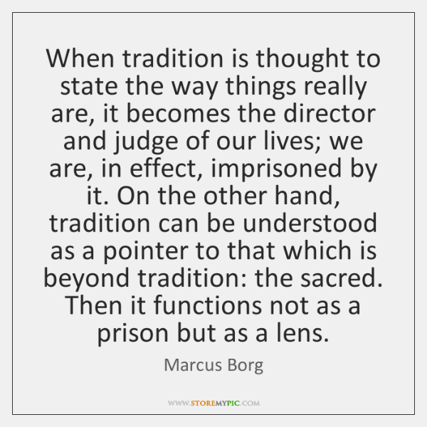 When tradition is thought to state the way things really are, it ...