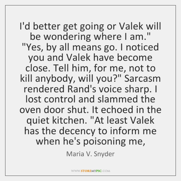 "I'd better get going or Valek will be wondering where I am."" ""..."