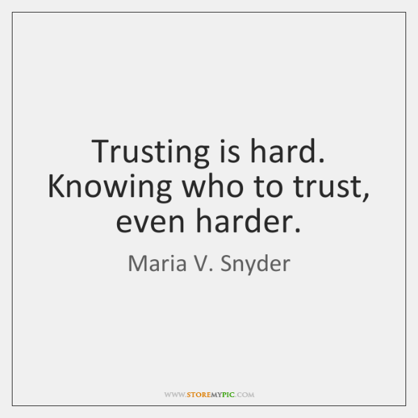 Trusting is hard. Knowing who to trust, even harder.