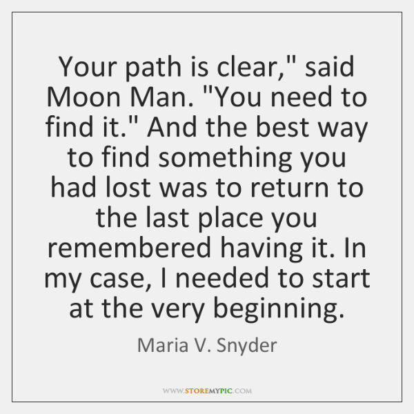 "Your path is clear,"" said Moon Man. ""You need to find it."" ..."