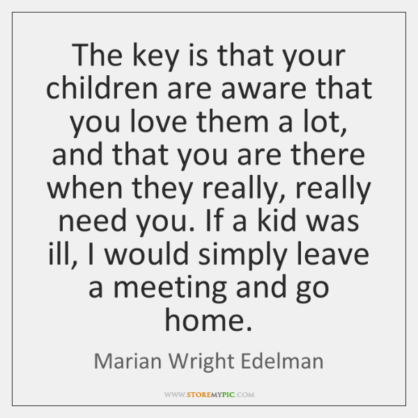 The key is that your children are aware that you love them ...