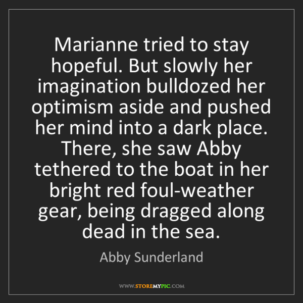 Abby Sunderland: Marianne tried to stay hopeful. But slowly her imagination...