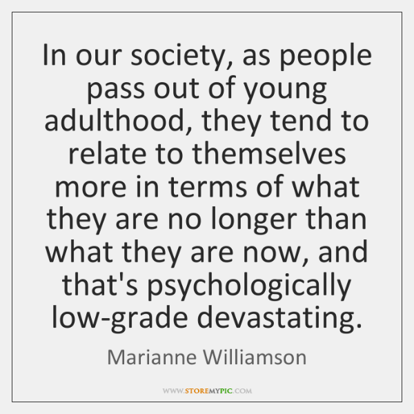 In our society, as people pass out of young adulthood, they tend ...