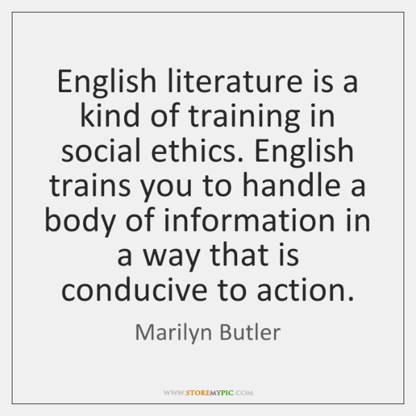 English literature is a kind of training in social ethics. English trains ...