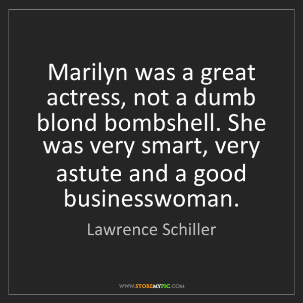 Lawrence Schiller: Marilyn was a great actress, not a dumb blond bombshell....