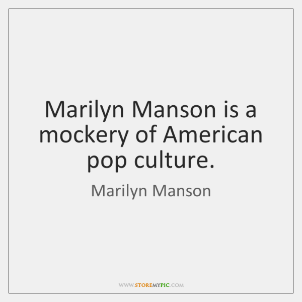 Marilyn Manson is a mockery of American pop culture.