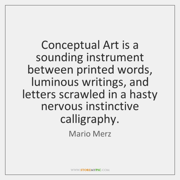 Conceptual Art is a sounding instrument between printed words, luminous writings, and ...