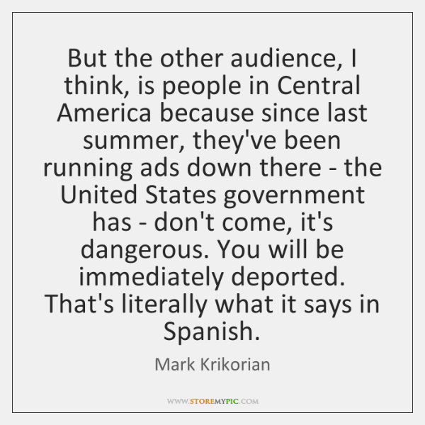 But the other audience, I think, is people in Central America because ...