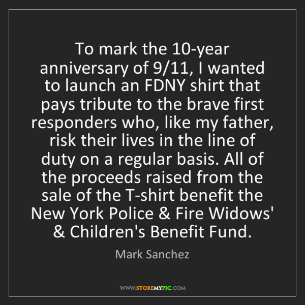 Mark Sanchez: To mark the 10-year anniversary of 9/11, I wanted to...