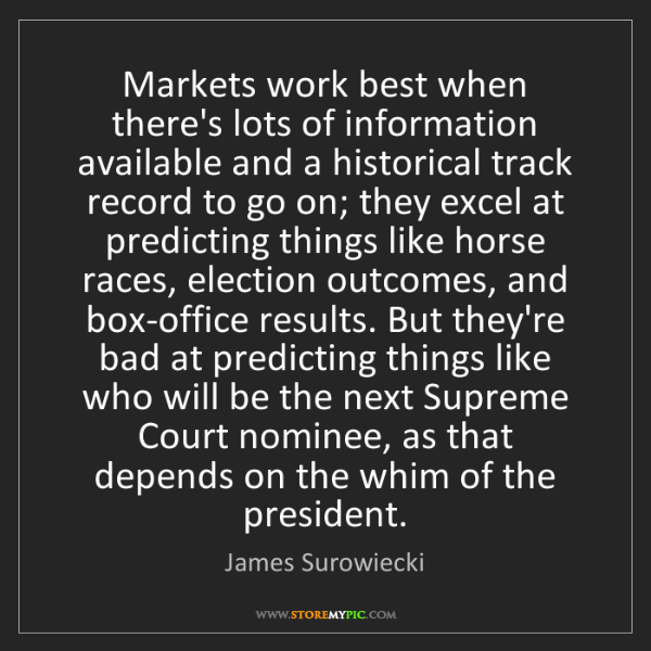 James Surowiecki: Markets work best when there's lots of information available...