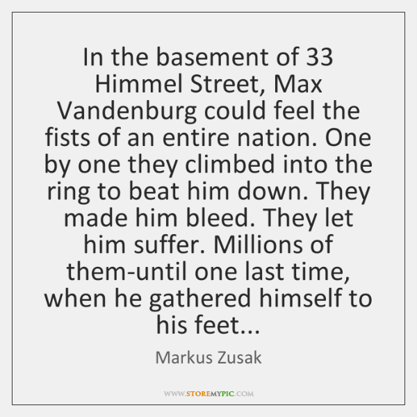 In the basement of 33 Himmel Street, Max Vandenburg could feel the fists ...
