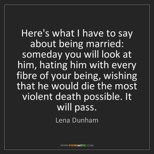 Lena Dunham: Here's what I have to say about being married: someday...
