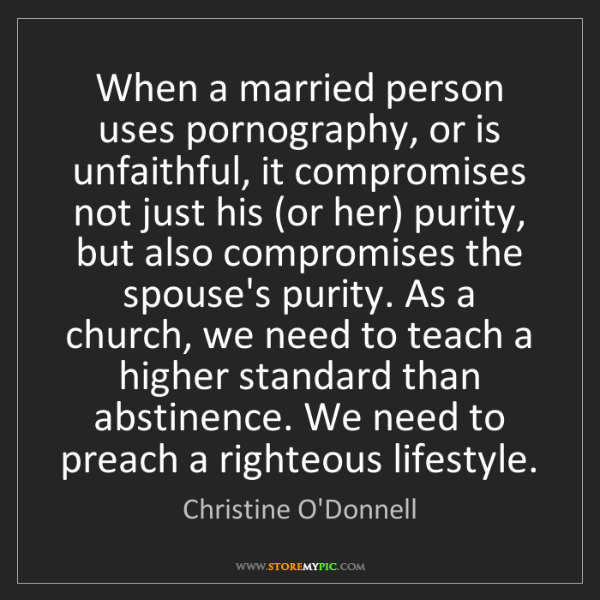 Christine O'Donnell: When a married person uses pornography, or is unfaithful,...