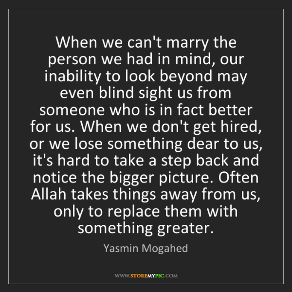 Yasmin Mogahed: When we can't marry the person we had in mind, our inability...