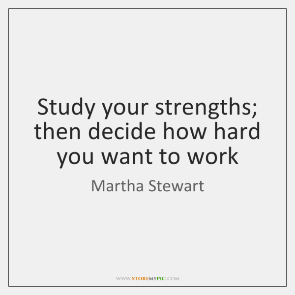 Study your strengths; then decide how hard you want to work