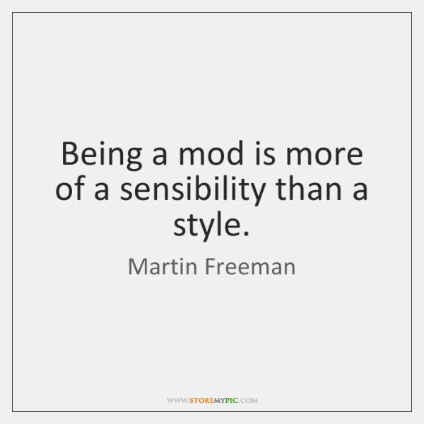 Being a mod is more of a sensibility than a style.