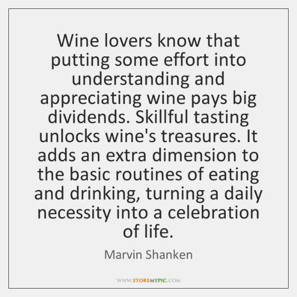 Wine lovers know that putting some effort into understanding and appreciating wine ...