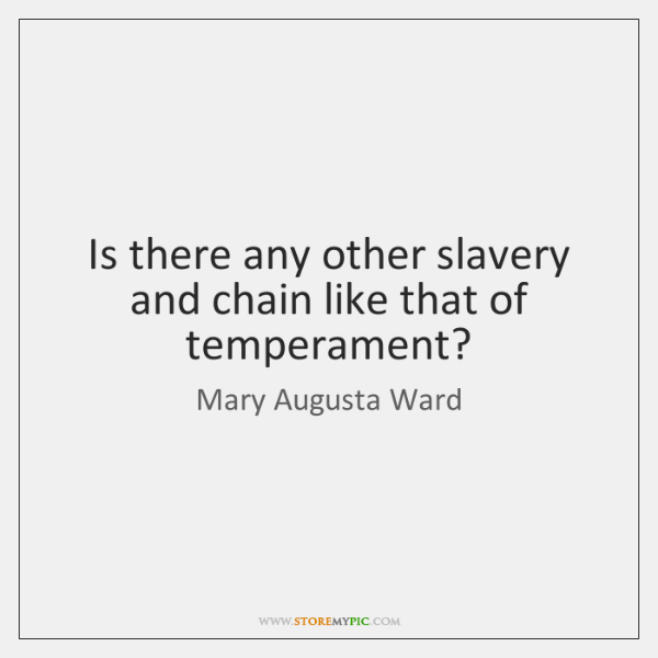 Is there any other slavery and chain like that of temperament?