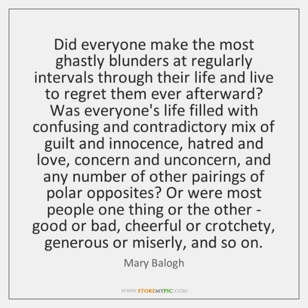 Did everyone make the most ghastly blunders at regularly intervals through their ...