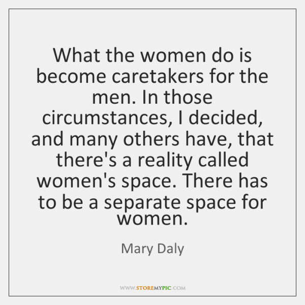 What the women do is become caretakers for the men. In those ...