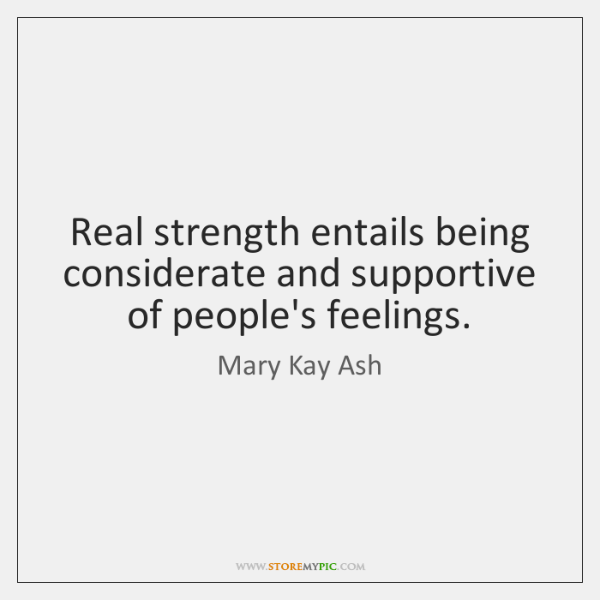 Real strength entails being considerate and supportive of people's feelings.