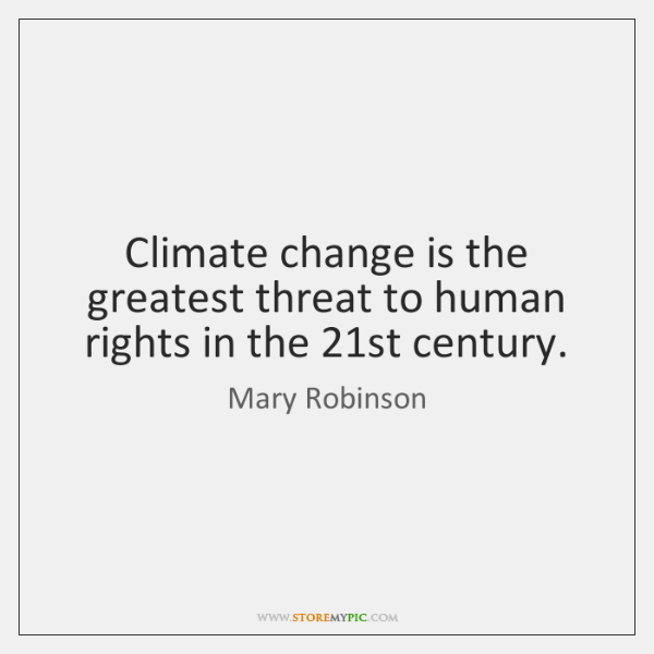 Climate Change Quotes: Climate Change Is The Greatest Threat To Human Rights In