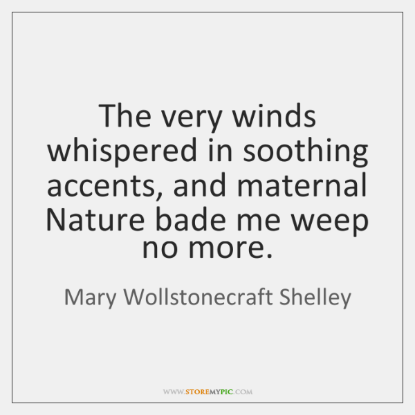 The very winds whispered in soothing accents, and maternal Nature bade me ...