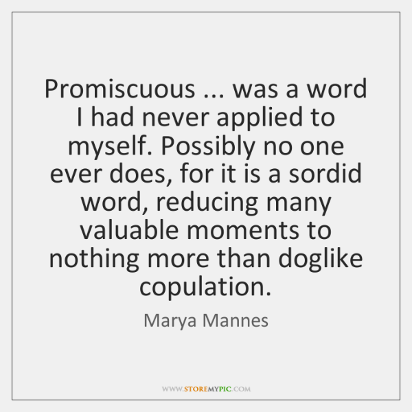 Promiscuous ... was a word I had never applied to myself. Possibly no ...