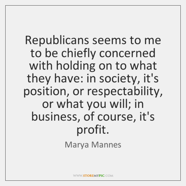 Republicans seems to me to be chiefly concerned with holding on to ...