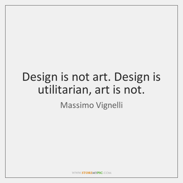 Design is not art. Design is utilitarian, art is not.
