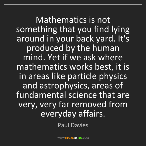 Paul Davies: Mathematics is not something that you find lying around...